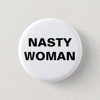 Nasty Woman - Black and White Pinback Button