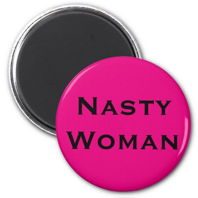 Nasty Woman, black text on hot pink
