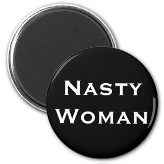 Nasty Woman, Bold White Text on Black Magnet