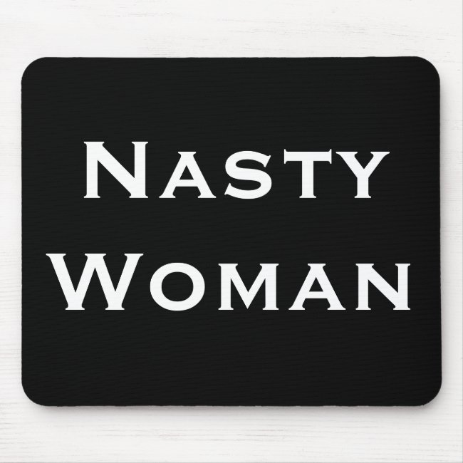 Nasty Woman, Bold White Text on Black