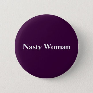 Nasty Woman button! Pinback Button