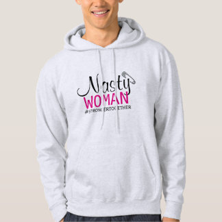 NASTY WOMAN - Safety Pin - Stronger Together Hoodie