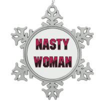Nasty Woman Snowflake Pewter Christmas Ornament