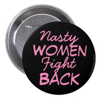 Nasty Women Fight Back Pinback Button