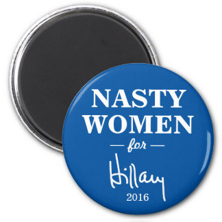 NASTY WOMEN for Hillary Clinton Campaign Magnet