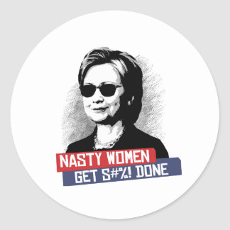 Nasty Women Get S--- Done -- Presidential Election Classic Round Sticker