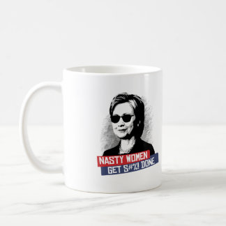 Nasty Women Get S--- Done -- Presidential Election Coffee Mug