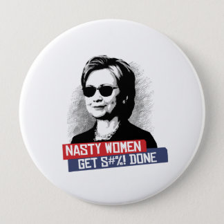 Nasty Women Get S--- Done -- Presidential Election Pinback Button