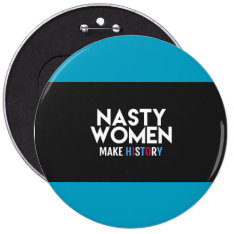 Nasty Women Make History Button at Zazzle