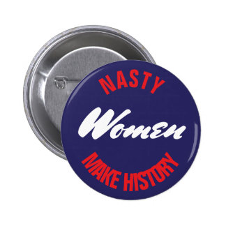 "Nasty Women Make History Political Pushback 2.5"" Pinback Button"