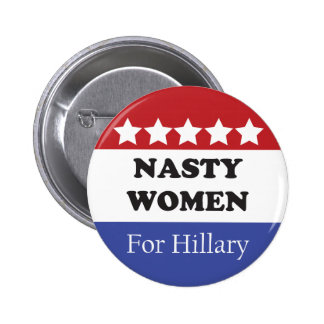 Nasty Women Vote For Hillary Button