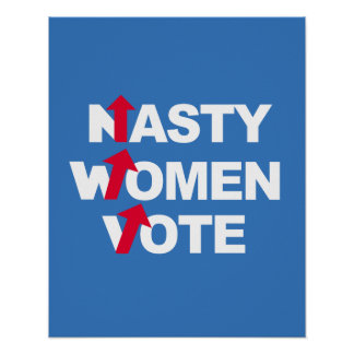 Nasty Women Vote -- Presidential Election 2016 - w Poster