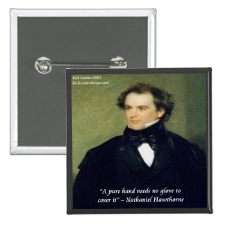 "Nathaniel Hawthorne ""Pure Hands"" Wisdom Quote Pinback Buttons"