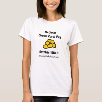 National Cheese Curd Day is October 15th Funny T-Shirt