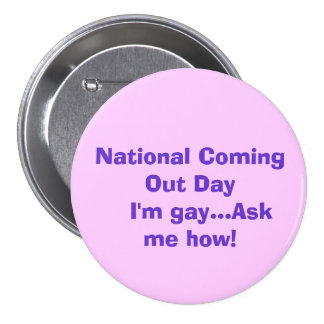 National Coming Out Day   I'm gay...Ask me how! Pinback Button