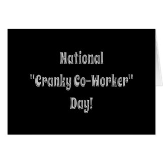 National Cranky Co-Worker Day Card