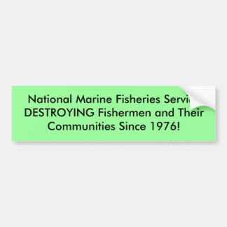 National Marine Fisheries ServiceDESTROYING Fis... Bumper Sticker