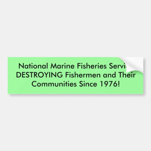 National Marine Fisheries ServiceDESTROYING Fis... Car Bumper Sticker