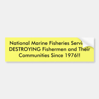 National Marine Fisheries ServicesDESTROYING Fi... Car Bumper Sticker