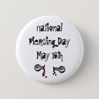National Piercing Day May 16 Funny Holidays Button