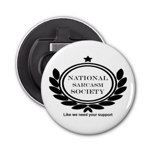 national sarcasm society humor quote sarcastic fun bottle opener zazzle. Black Bedroom Furniture Sets. Home Design Ideas