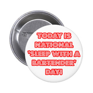 National 'Sleep With a Bartender' Day Pinback Button