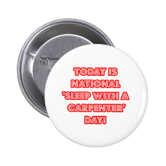 National 'Sleep With a Carpenter' Day 2 Inch Round Button