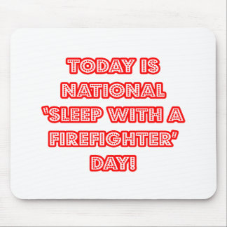 National 'Sleep With a Firefighter' Day Mouse Pads