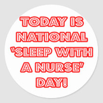National 'Sleep With a Nurse' Day Classic Round Sticker