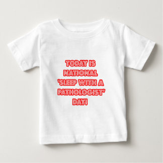 National 'Sleep With a Pathologist' Day Baby T-Shirt