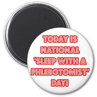 National 'Sleep With a Phlebotomist' Day Magnet