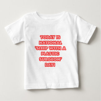 National 'Sleep With a Plastic Surgeon' Day Baby T-Shirt