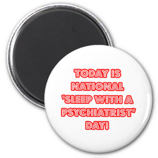National 'Sleep With a Psychiatrist' Day Refrigerator Magnet