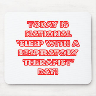 National 'Sleep With a Respiratory Therapist' Day Mouse Pad
