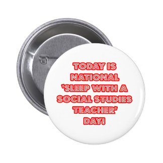 National 'Sleep With a Social Studies Teacher' Day Buttons