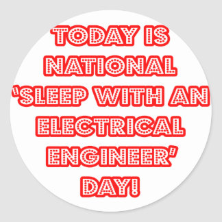 National 'Sleep With an Electrical Engineer' Day Classic Round Sticker
