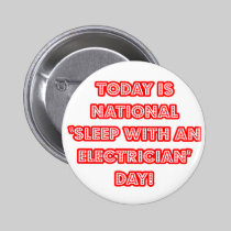 National 'Sleep With an Electrician' Day Pinback Button