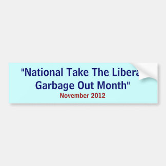 """""""National Take The Liberal Garbage Out Month"""", ... Bumper Sticker"""