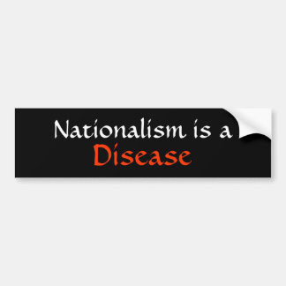Nationalism is a Disease Bumper Sticker
