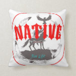 Native American for Life Throw Pillows