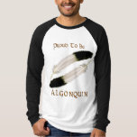 """Native American 'PROUD TO BE ALGONQUIN"""" Series T-Shirt"""