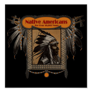 NATIVE AMERICANS For Over 10,000 Years Posters