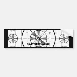#NativerThanYou Test Pattern Bumper Sticker