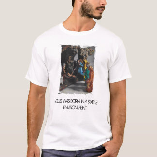nativity, JESUS WAS BORN IN A STABLE ENVIRONMENT T-Shirt
