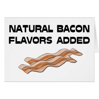 Natural Bacon Flavors Added Greeting Card