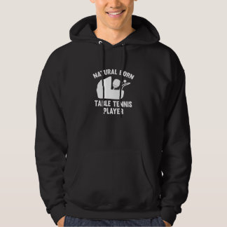 Natural Born Table Tennis Player Hoodie