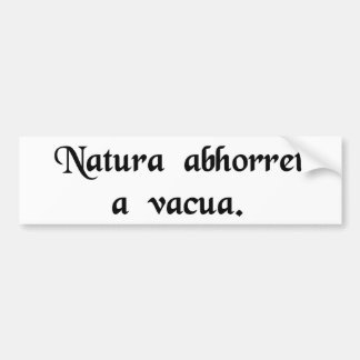 Nature abhors a vacuum. car bumper sticker