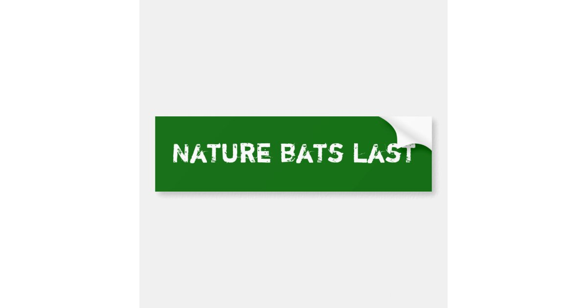 Nature bats last bumper sticker zazzle com