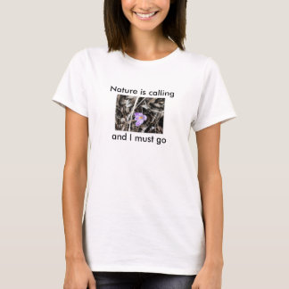 Nature is calling and I must go T-Shirt