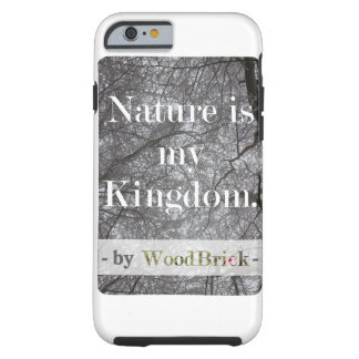 """Nature is my kingdom"" - writing&snowy treetops Tough iPhone 6 Case"